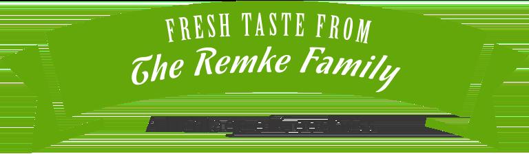 Fresh Taste From The Remke Family